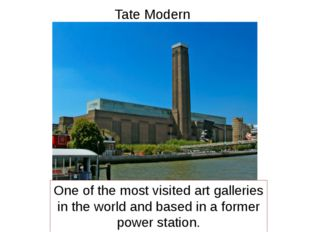 Tate Modern One of the most visited art galleries in the world and based in a