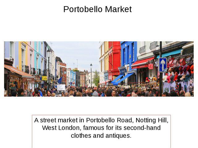 Portobello Market A street market in Portobello Road, Notting Hill, West Lond...