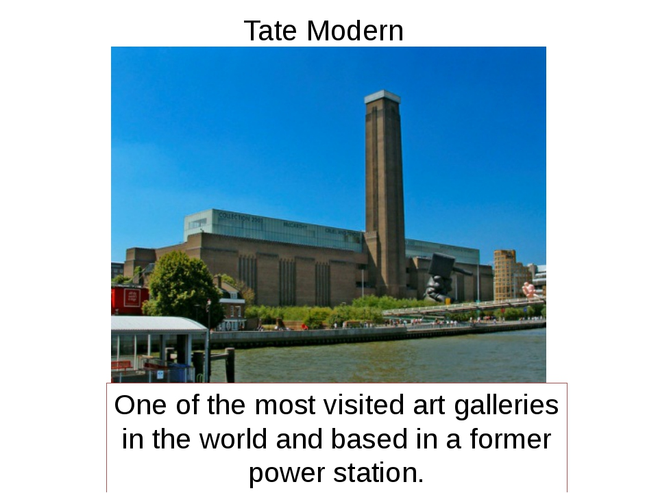 Tate Modern One of the most visited art galleries in the world and based in a...