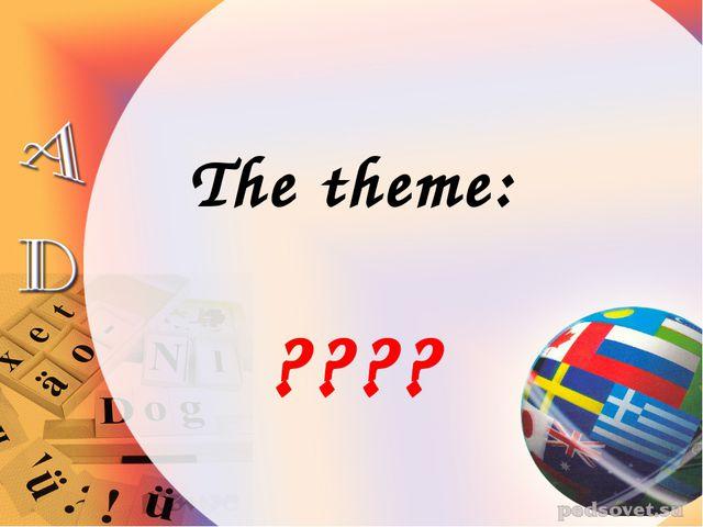 The theme: ????