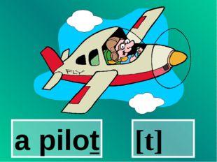 a pilot [t]