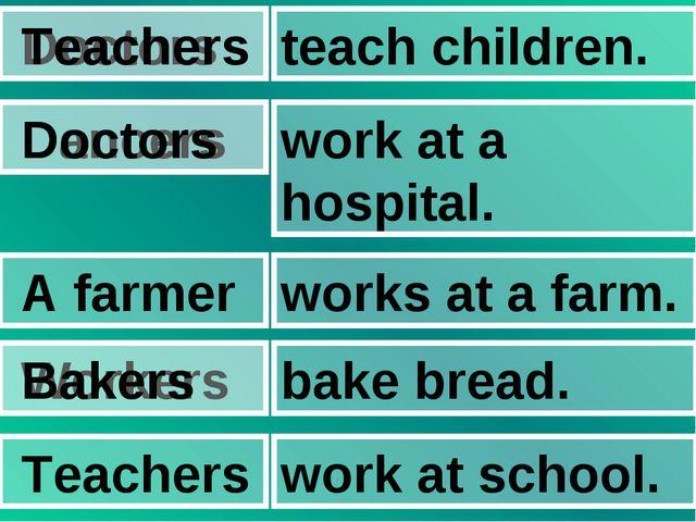 Doctors teach children. Teachers Dancers work at a hospital. Doctors A farme...