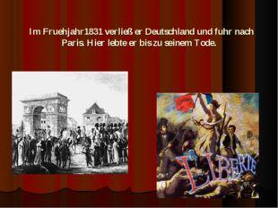 Im Fruehjahr1831 verließ er Deutschland und fuhr nach Paris. Hier lebte er b