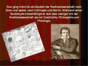 Nun ging Heinrich als Student der Rechtswissenschaft nach Bonn und später nac