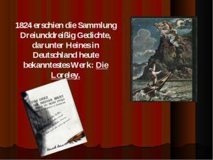 1824 erschien die Sammlung Dreiunddreißig Gedichte, darunter Heines in Deutsc