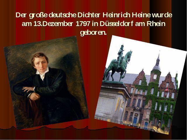 Der große deutsche Dichter Heinrich Heine wurde am 13.Dezember 1797in Düssel...