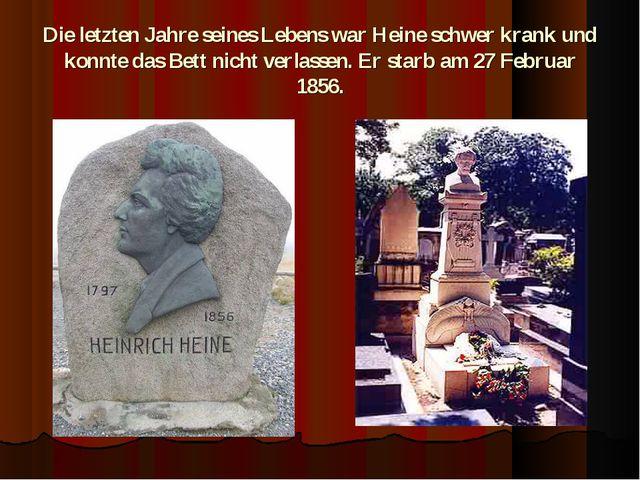 Die letzten Jahre seines Lebens war Heine schwer krank und konnte das Bett ni...