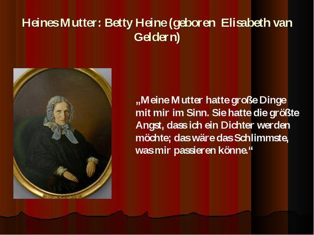 """Heines Mutter: Betty Heine (geboren Elisabeth van Geldern) """"Meine Mutter hatt..."""