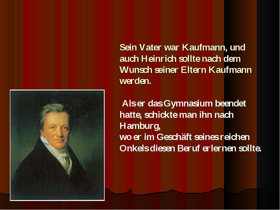 Sein Vater war Kaufmann, und auch Heinrich sollte nach dem Wunsch seiner Elte...
