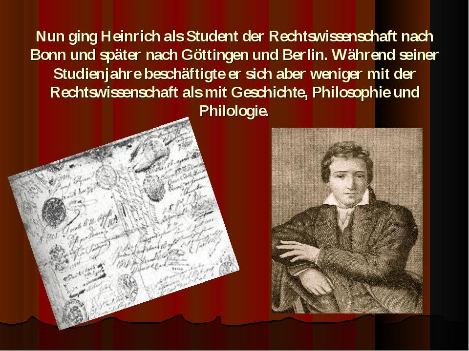 Nun ging Heinrich als Student der Rechtswissenschaft nach Bonn und später nac...