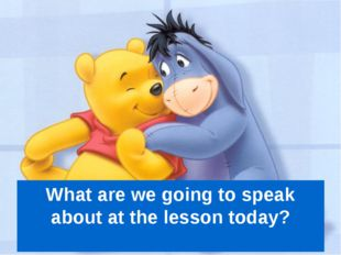 What are we going to speak about at the lesson today?