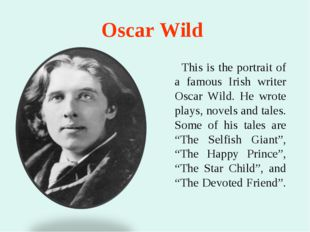 Oscar Wild This is the portrait of a famous Irish writer Oscar Wild. He wrote
