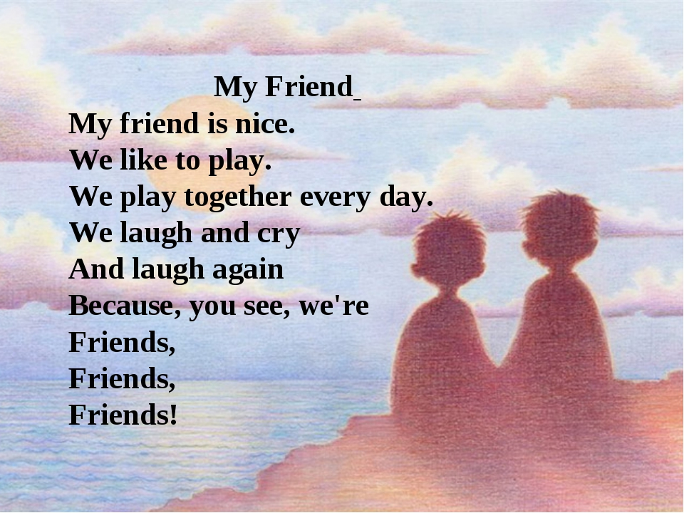 My Friend My friend is nice. We like to play. We play together every day. We...