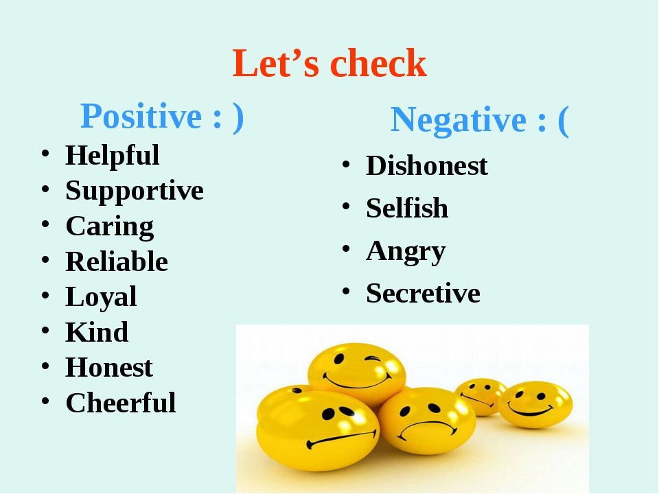 Let's check Positive : )	 Helpful Supportive Caring Reliable Loyal Kind Hones...