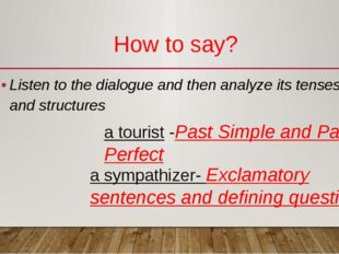How to say? Listen to the dialogue and then analyze its tenses and structures