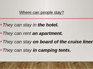 Where can people stay? They can stay in the hotel. They can rent an apartment