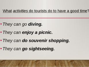 What activities do tourists do to have a good time? They can go diving. They