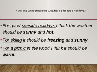In the end what should the weather be for good holidays? For good seaside hol