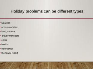 Holiday problems can be different types: weather, accommodation food, service