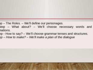 1ststep – The Roles. – We'll define our personages. 2ndstep – What about? –