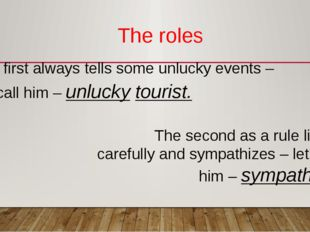 The roles The first always tells some unlucky events – let' call him – unluck