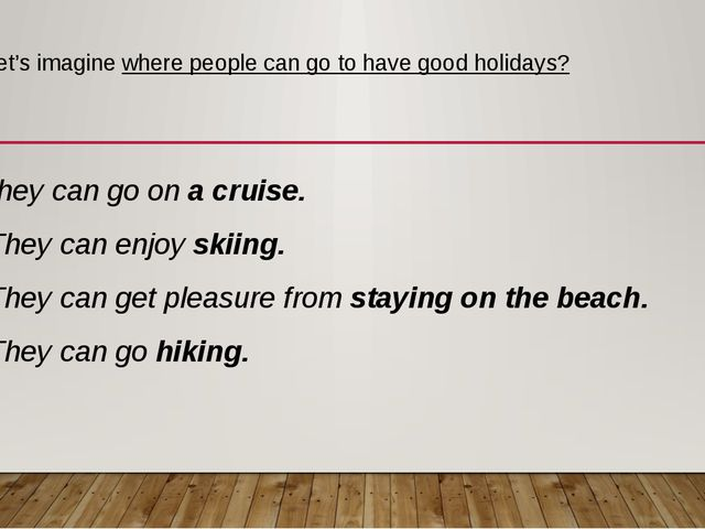 Let's imagine where people can go to have good holidays? They can go on a cru...