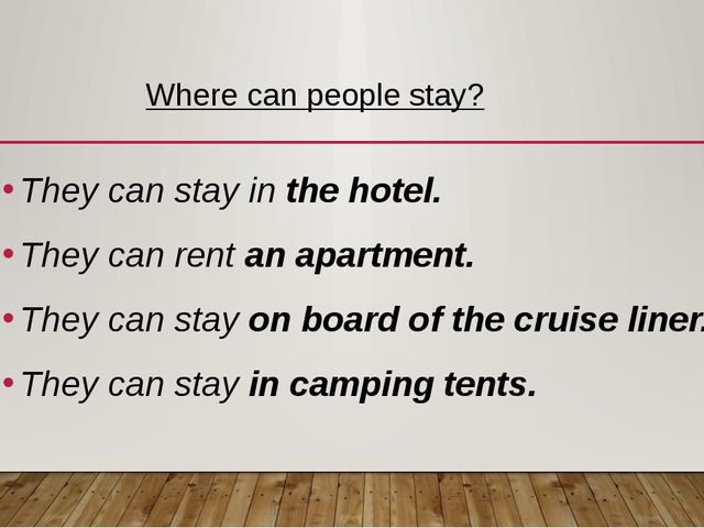 Where can people stay? They can stay in the hotel. They can rent an apartment...