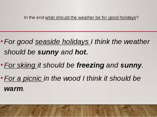 In the end what should the weather be for good holidays? For good seaside hol...