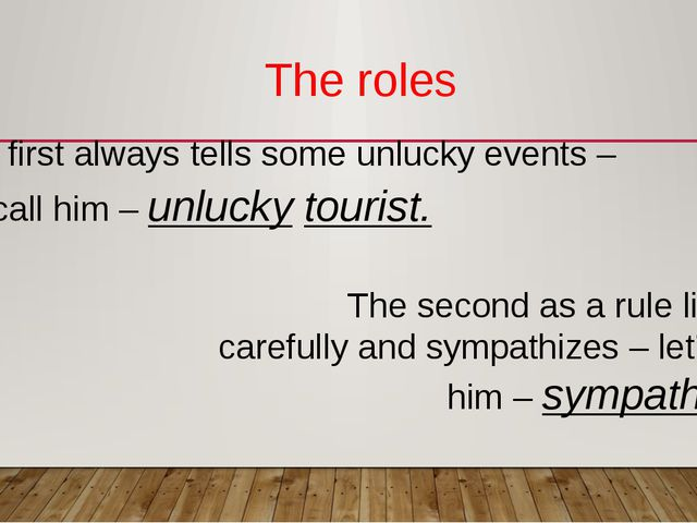 The roles The first always tells some unlucky events – let' call him – unluck...