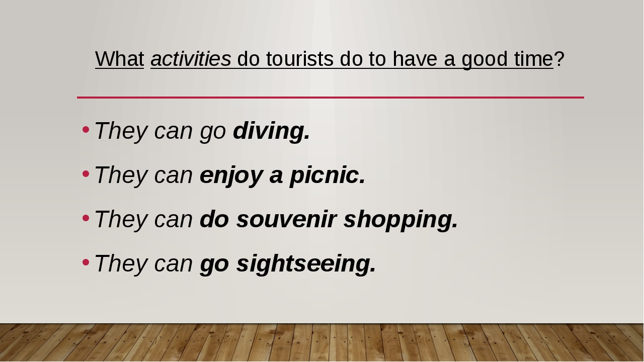 What activities do tourists do to have a good time? They can go diving. They...