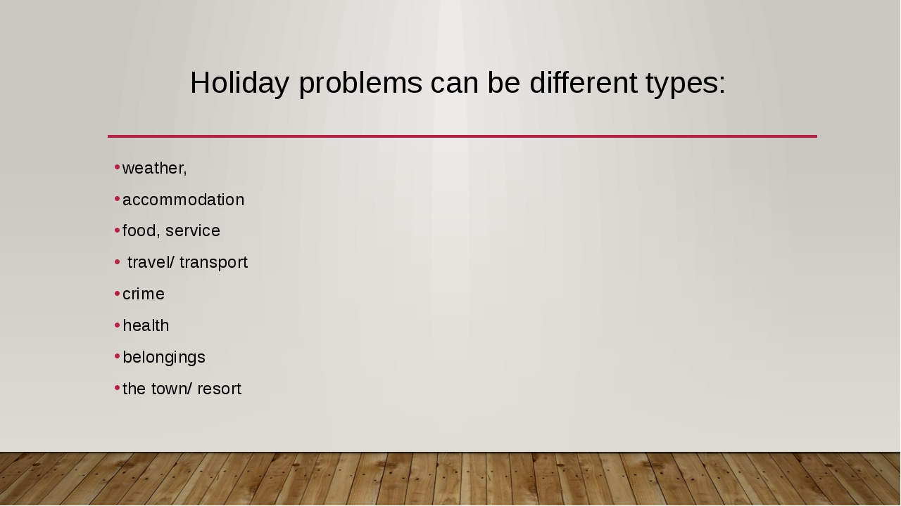Holiday problems can be different types: weather, accommodation food, service...