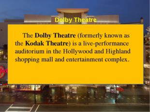 Dolby Theatre The Dolby Theatre (formerly known as the Kodak Theatre) is a li