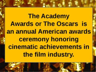 The Academy Awards or The Oscars  is an annual American awards ceremony honor
