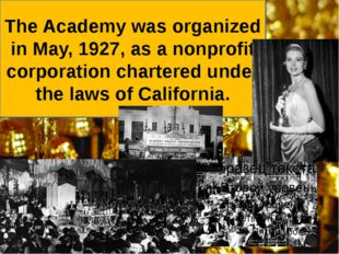 The Academy was organized in May, 1927, as a nonprofit corporation chartered