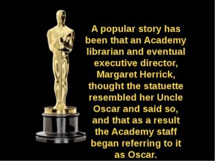 A popular story has been that an Academy librarian and eventual executive dir