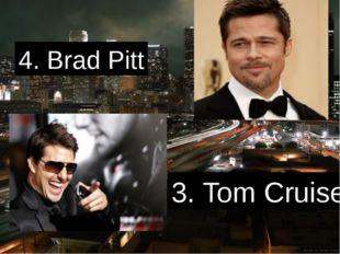 4. Brad Pitt 3. Tom Cruise