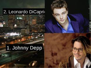 2. Leonardo DiCaprio 1. Johnny Depp