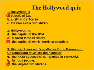 The Hollywood quiz 1. Hollywood is suburb of LA. a city in California the na