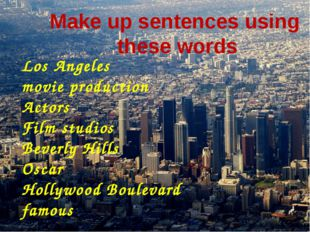 Make up sentences using these words Los Angeles movie production Actors Film