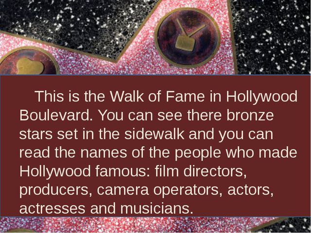 This is the Walk of Fame in Hollywood Boulevard. You can see there bronze st...
