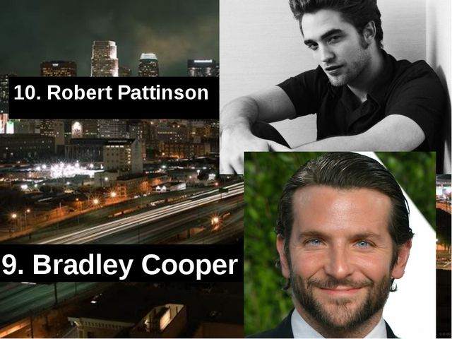 10. Robert Pattinson 9. Bradley Cooper