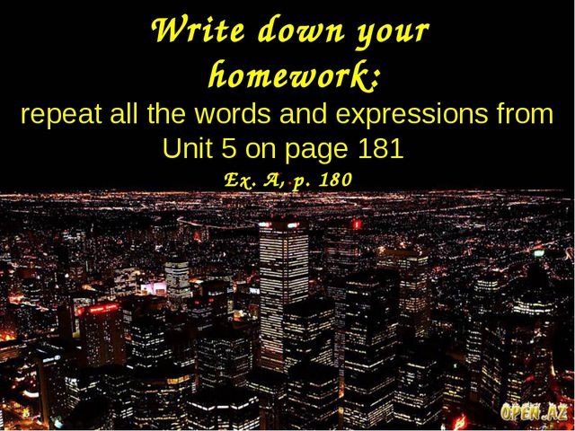Write down your homework: repeat all the words and expressions from Unit 5 on...