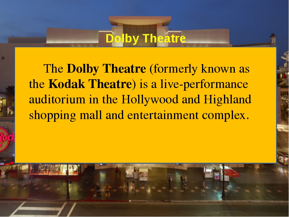 Dolby Theatre The Dolby Theatre (formerly known as the Kodak Theatre) is a li...