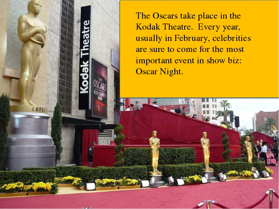 The Oscars take place in the Kodak Theatre. Every year, usually in February,...