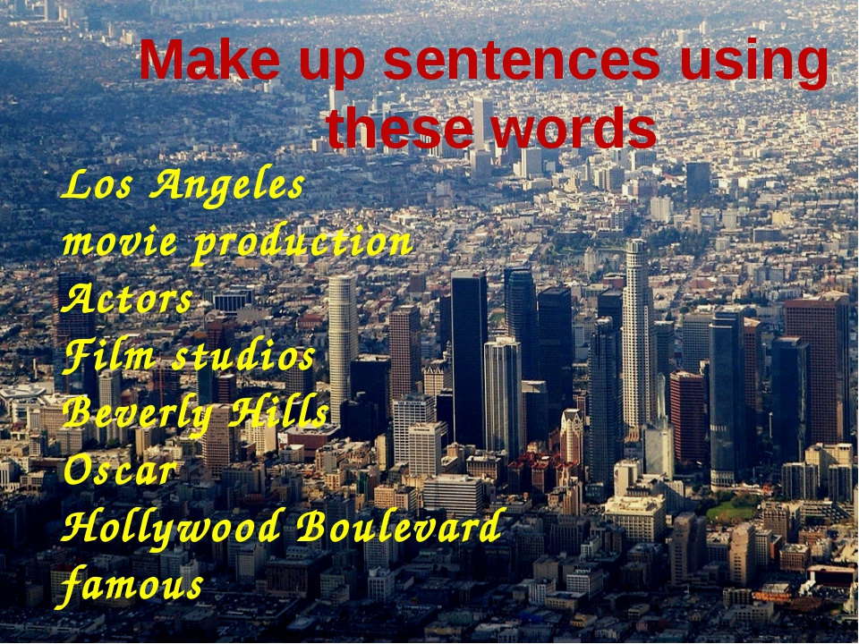 Make up sentences using these words Los Angeles movie production Actors Film...