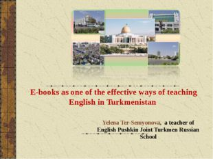 E-books as one of the effective ways of teaching English in Turkmenistan Yel