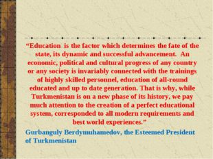 """""""Education is the factor which determines the fate of the state, its dynamic"""