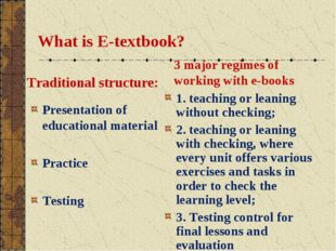 What is E-textbook? Presentation of educational material Practice Testing 1.