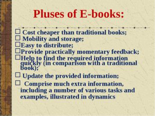 Pluses of E-books: Cost cheaper than traditional books; Mobility and storage
