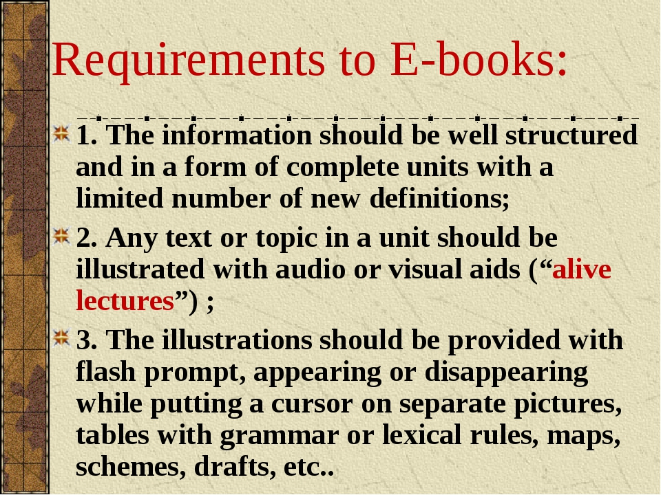 Requirements to E-books: 1. The information should be well structured and in...